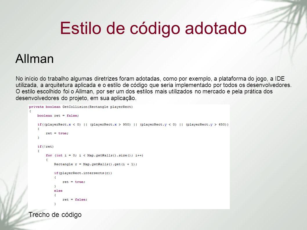 Estilo de código adotado Allman No início do trabalho algumas diretrizes foram adotadas, como por exemplo, a plataforma do jogo, a IDE utilizada, a ar