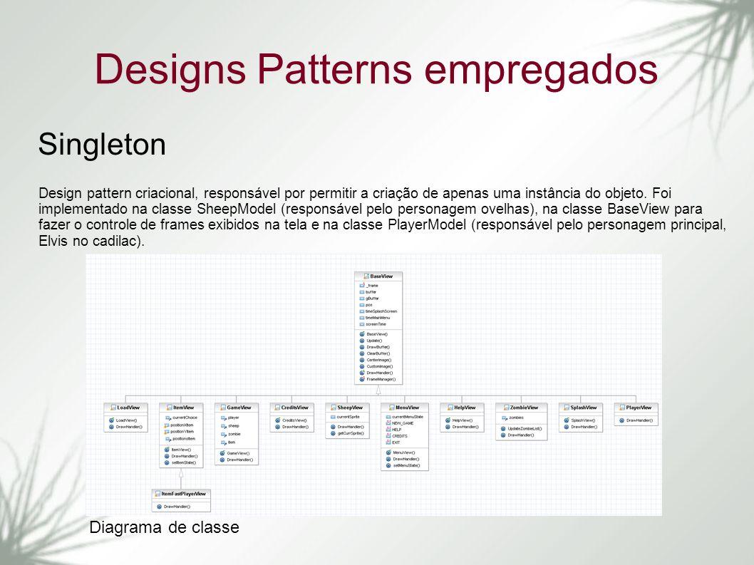 Designs Patterns empregados Singleton Design pattern criacional, responsável por permitir a criação de apenas uma instância do objeto. Foi implementad