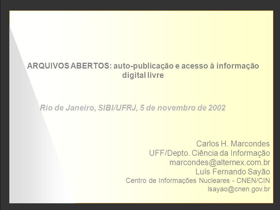 ARQUIVOS ABERTOS: auto-publicação e acesso à informação digital livre Carlos H. Marcondes UFF/Depto. Ciência da Informação marcondes@alternex.com.br L