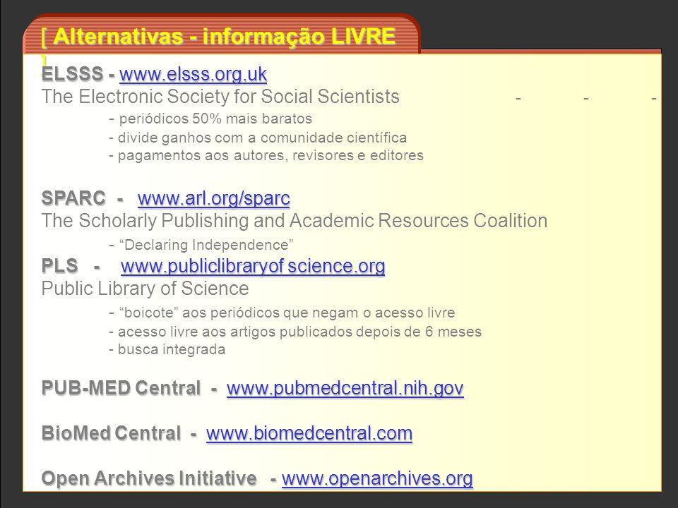 [ Alternativas - informação LIVRE ] ELSSS - www.elsss.org.uk The Electronic Society for Social Scientists - - - - periódicos 50% mais baratos - divide