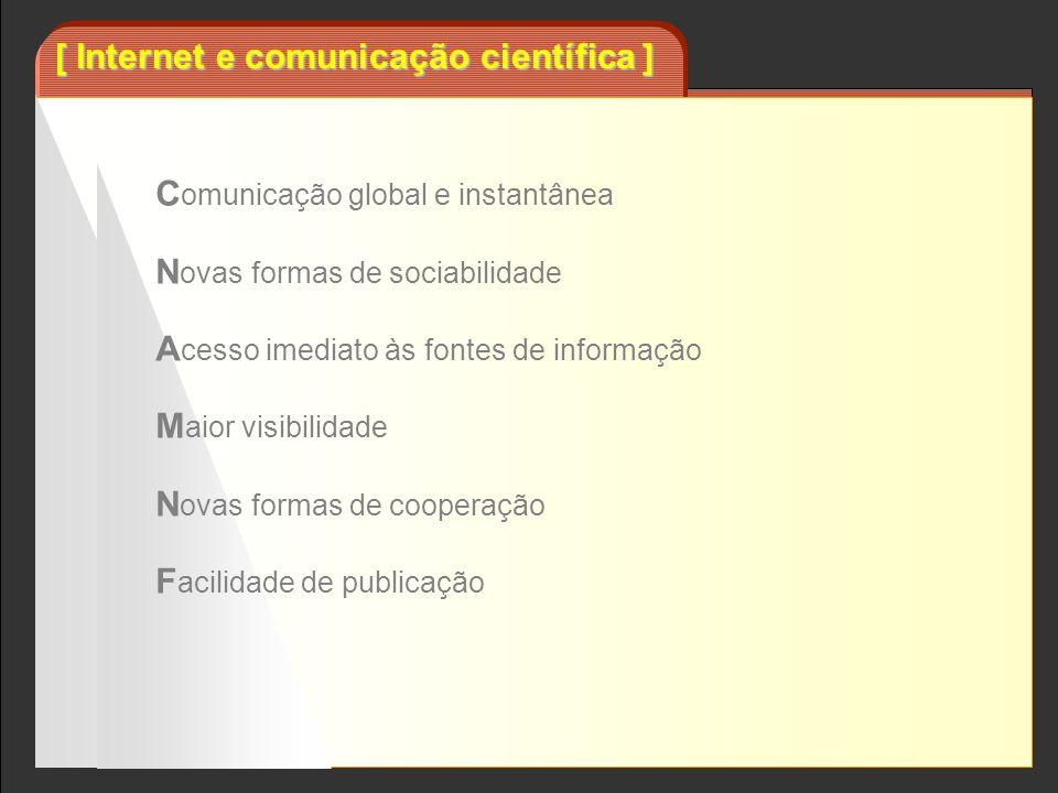 [ Internet e comunicação científica ] C omunicação global e instantânea N ovas formas de sociabilidade A cesso imediato às fontes de informação M aior