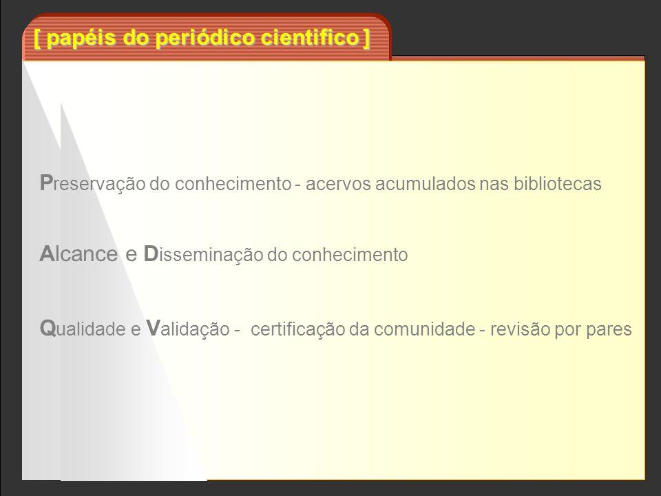 P reservação do conhecimento - acervos acumulados nas bibliotecas Alcance e D isseminação do conhecimento Q ualidade e V alidação - certificação da co