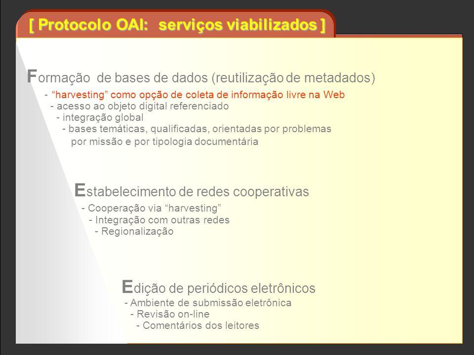 [ Protocolo OAI: serviços viabilizados ] F ormação de bases de dados (reutilização de metadados) - harvesting como opção de coleta de informação livre