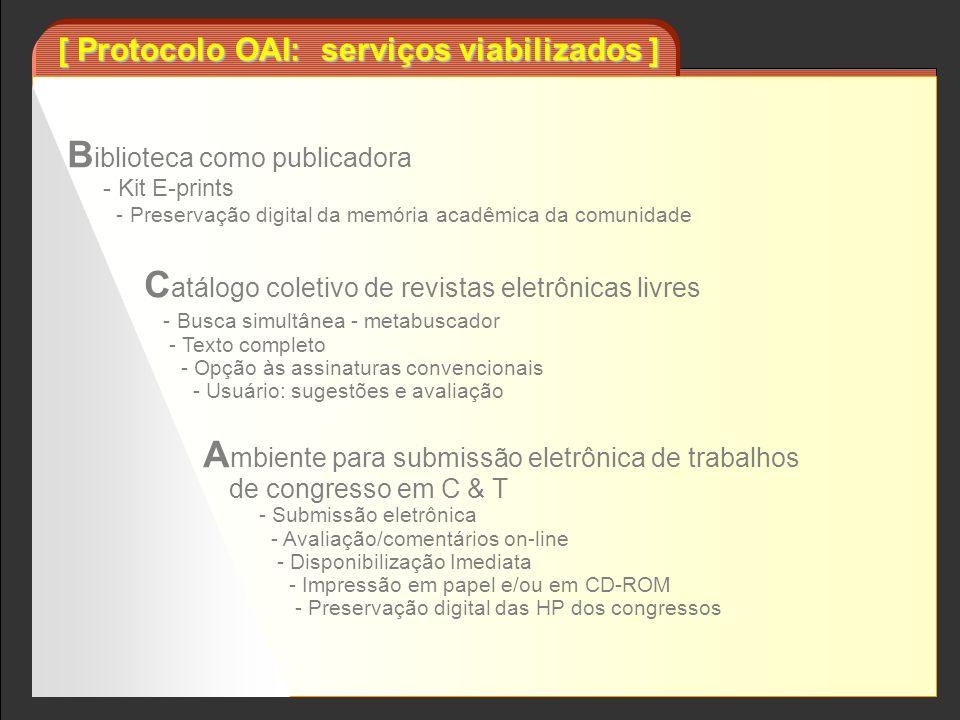 [ Protocolo OAI: serviços viabilizados ] B iblioteca como publicadora - Kit E-prints - Preservação digital da memória acadêmica da comunidade C atálog