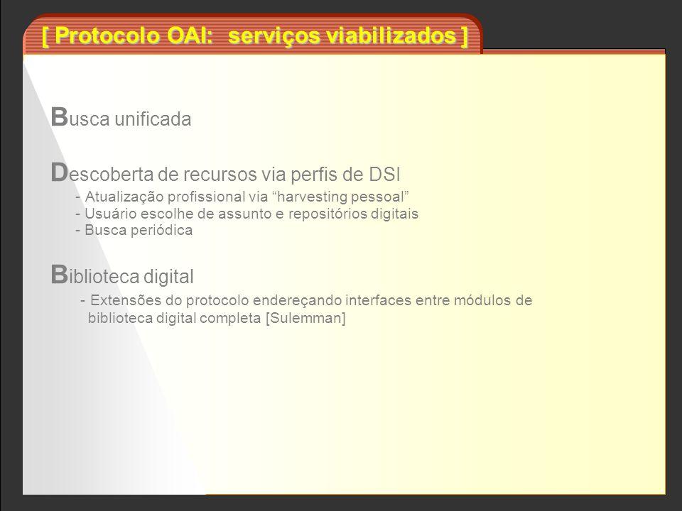 [ Protocolo OAI: serviços viabilizados ] B usca unificada D escoberta de recursos via perfis de DSI - Atualização profissional via harvesting pessoal
