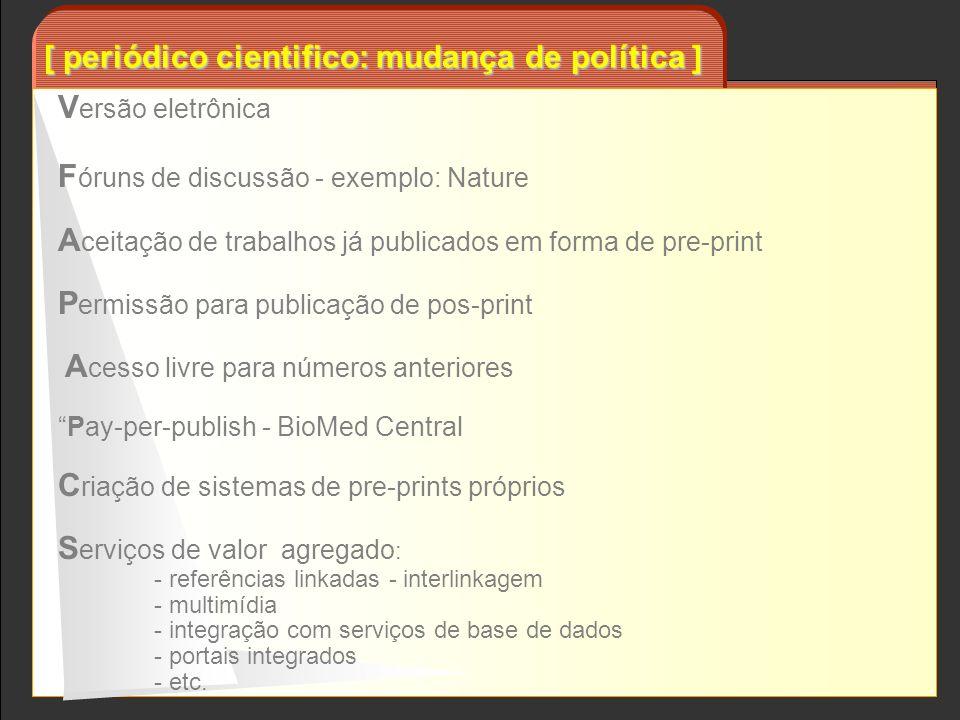 [ periódico cientifico: mudança de política ] V ersão eletrônica F óruns de discussão - exemplo: Nature A ceitação de trabalhos já publicados em forma