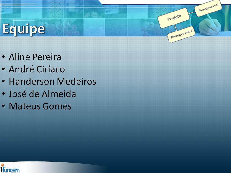 Aline Pereira André Ciríaco Handerson Medeiros José de Almeida Mateus Gomes