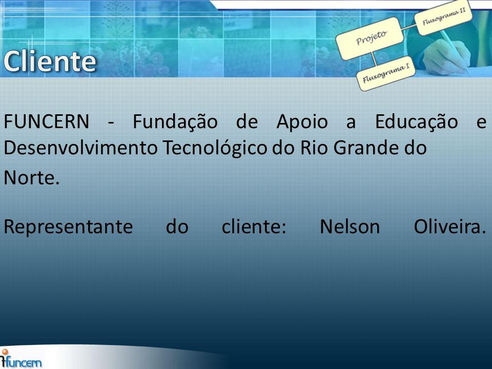FUNCERN - Fundação de Apoio a Educação e Desenvolvimento Tecnológico do Rio Grande do Representante do cliente: Nelson Oliveira. Norte.