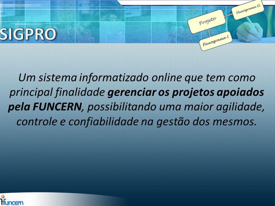Um sistema informatizado online que tem como principal finalidade gerenciar os projetos apoiados pela FUNCERN, possibilitando uma maior agilidade, con