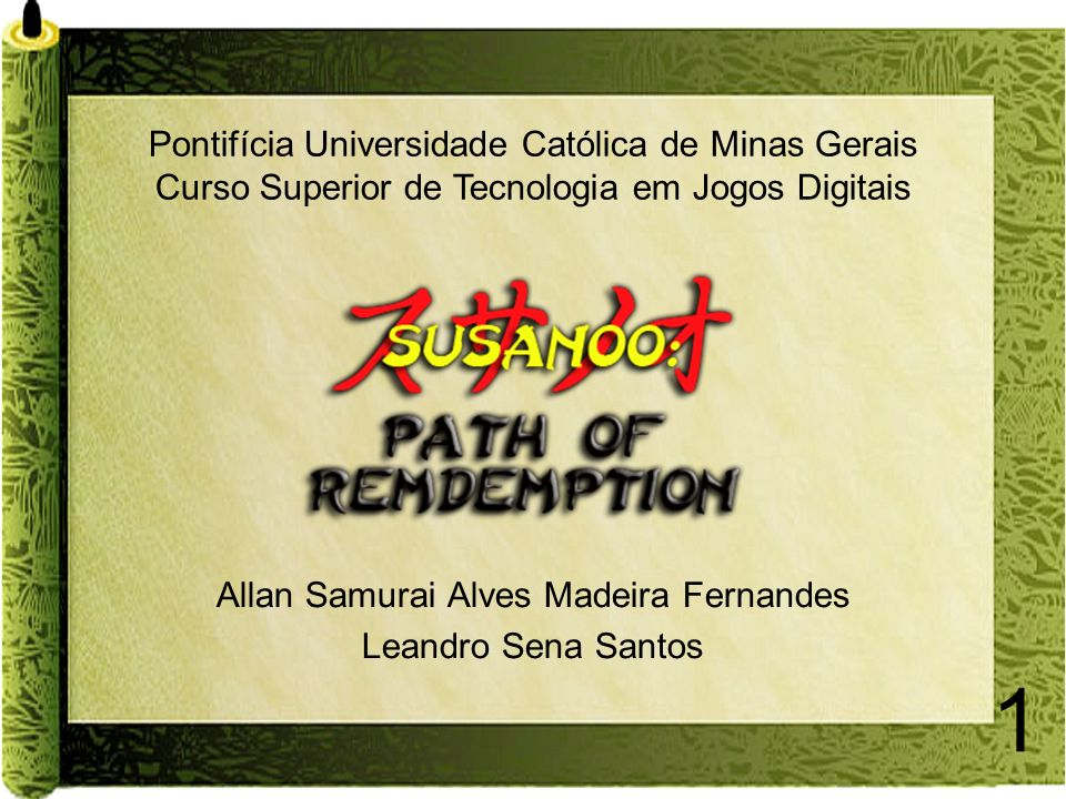 1 Allan Samurai Alves Madeira Fernandes Leandro Sena Santos Pontifícia Universidade Católica de Minas Gerais Curso Superior de Tecnologia em Jogos Dig