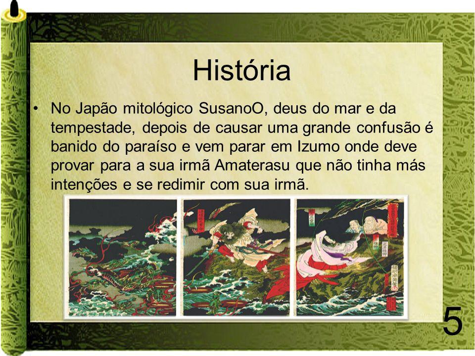 5 História No Japão mitológico SusanoO, deus do mar e da tempestade, depois de causar uma grande confusão é banido do paraíso e vem parar em Izumo ond