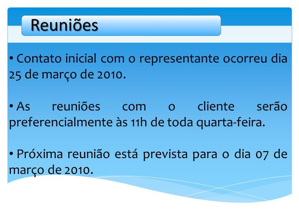 Contato inicial com o representante ocorreu dia 25 de março de 2010. As reuniões com o cliente serão preferencialmente às 11h de toda quarta-feira. Pr