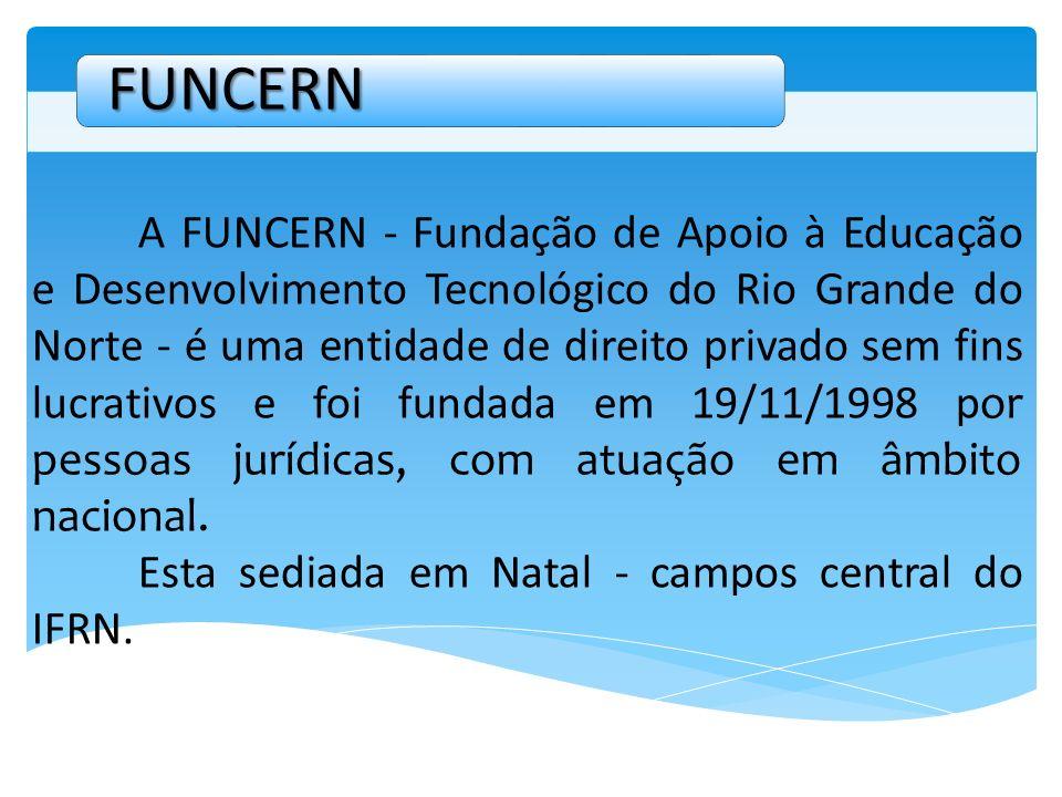 A FUNCERN - Fundação de Apoio à Educação e Desenvolvimento Tecnológico do Rio Grande do Norte - é uma entidade de direito privado sem fins lucrativos