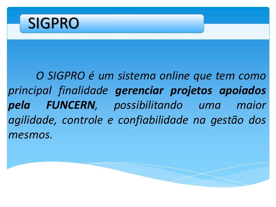 O SIGPRO é um sistema online que tem como principal finalidade gerenciar projetos apoiados pela FUNCERN, possibilitando uma maior agilidade, controle