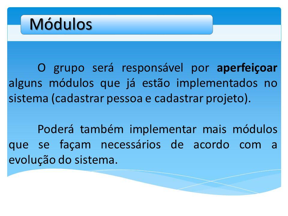 O grupo será responsável por aperfeiçoar alguns módulos que já estão implementados no sistema (cadastrar pessoa e cadastrar projeto). Poderá também im