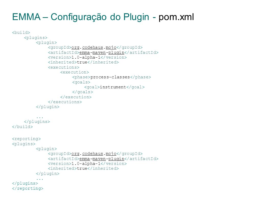 org.codehaus.mojo emma-maven-plugin 1.0-alpha-1 true process-classes instrument... EMMA – Configuração do Plugin - pom.xml org.codehaus.mojo emma-mave