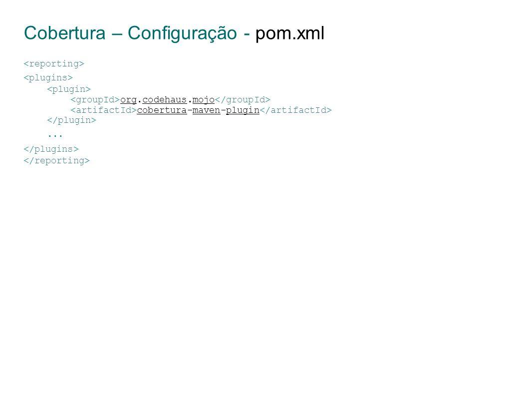 Cobertura – Configuração - pom.xml org.codehaus.mojo cobertura-maven-plugin...