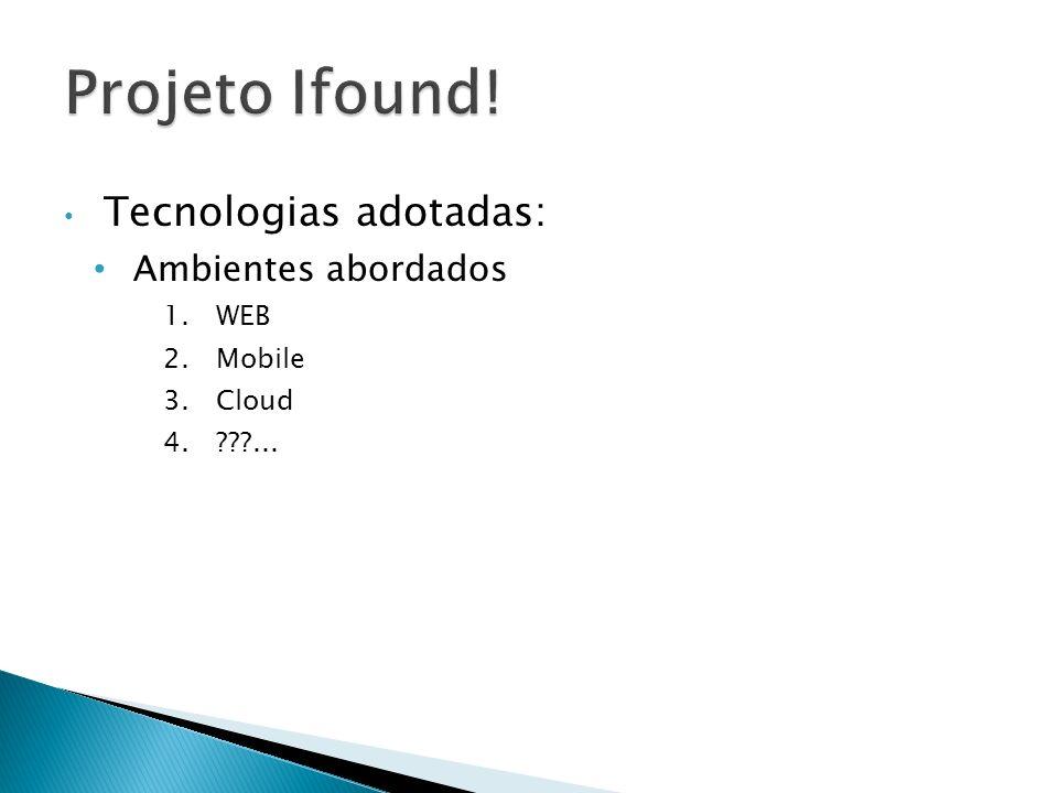 Tecnologias adotadas: Ambientes abordados 1.WEB 2.Mobile 3.Cloud 4.???...