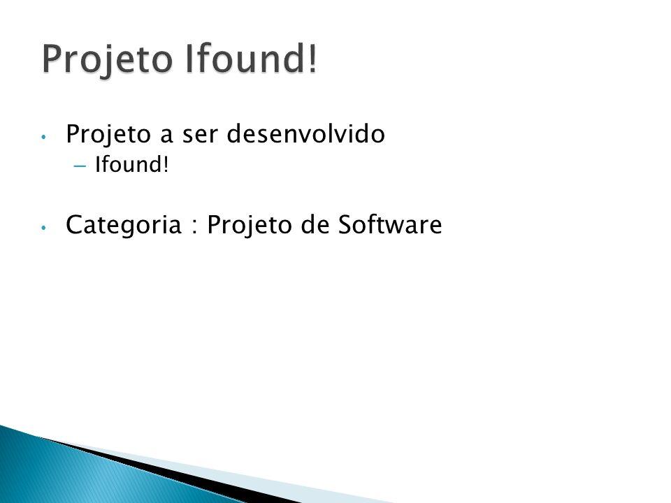 Projeto a ser desenvolvido – Ifound! Categoria : Projeto de Software
