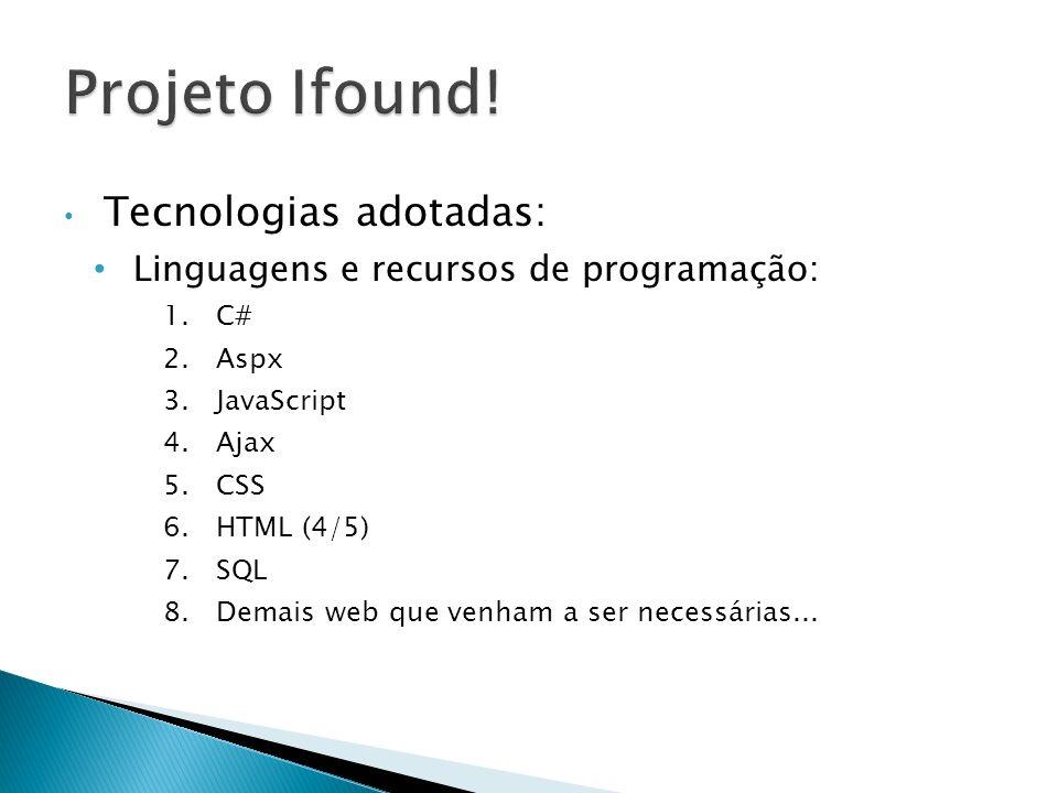 Tecnologias adotadas: Linguagens e recursos de programação: 1.C# 2.Aspx 3.JavaScript 4.Ajax 5.CSS 6.HTML (4/5) 7.SQL 8.Demais web que venham a ser nec