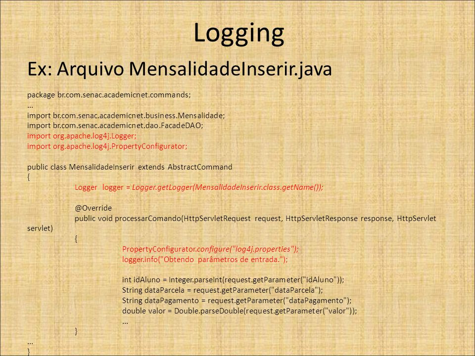Logging Ex: Arquivo MensalidadeInserir.java package br.com.senac.academicnet.commands;...