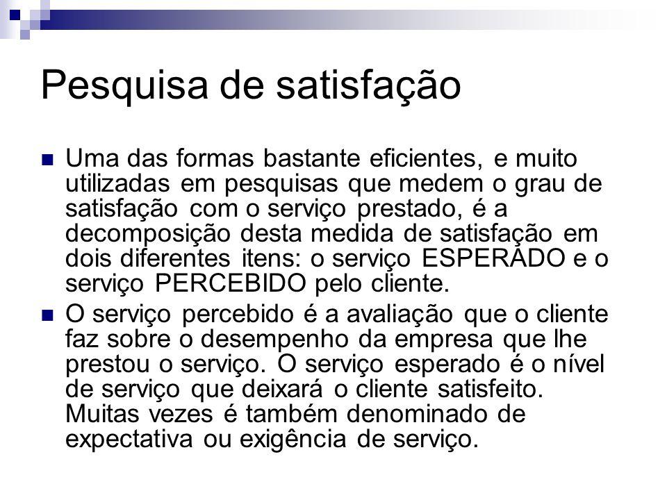 Pesquisa de satisfação Uma das formas bastante eficientes, e muito utilizadas em pesquisas que medem o grau de satisfação com o serviço prestado, é a