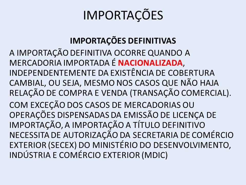 IMPORTAÇÕES IMPORTAÇÕES DEFINITIVAS A IMPORTAÇÃO DEFINITIVA OCORRE QUANDO A MERCADORIA IMPORTADA É NACIONALIZADA, INDEPENDENTEMENTE DA EXISTÊNCIA DE COBERTURA CAMBIAL, OU SEJA, MESMO NOS CASOS QUE NÃO HAJA RELAÇÃO DE COMPRA E VENDA (TRANSAÇÃO COMERCIAL).