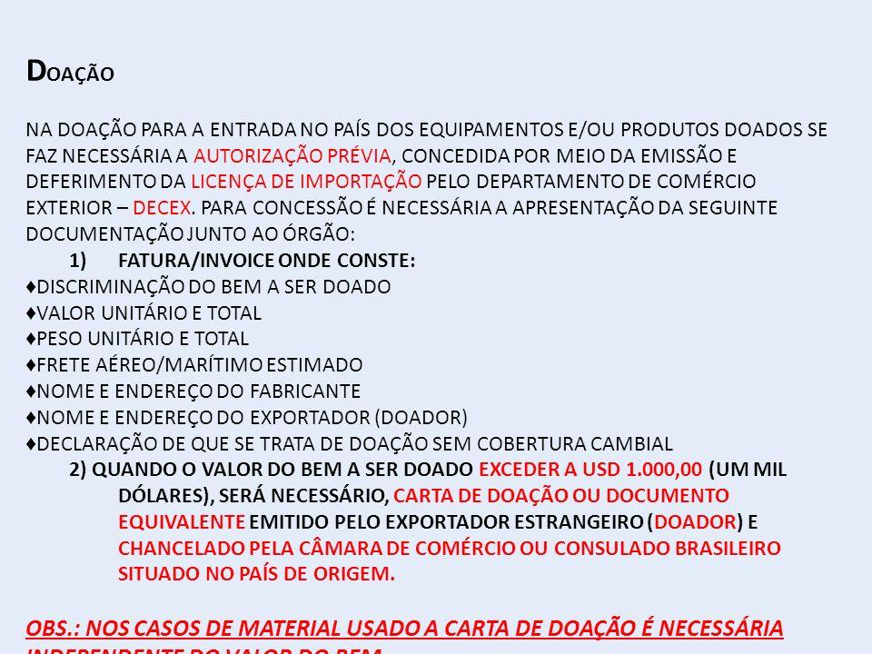 D OAÇÃO NA DOAÇÃO PARA A ENTRADA NO PAÍS DOS EQUIPAMENTOS E/OU PRODUTOS DOADOS SE FAZ NECESSÁRIA A AUTORIZAÇÃO PRÉVIA, CONCEDIDA POR MEIO DA EMISSÃO E DEFERIMENTO DA LICENÇA DE IMPORTAÇÃO PELO DEPARTAMENTO DE COMÉRCIO EXTERIOR – DECEX.