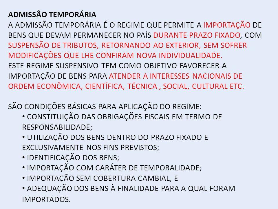 ADMISSÃO TEMPORÁRIA A ADMISSÃO TEMPORÁRIA É O REGIME QUE PERMITE A IMPORTAÇÃO DE BENS QUE DEVAM PERMANECER NO PAÍS DURANTE PRAZO FIXADO, COM SUSPENSÃO DE TRIBUTOS, RETORNANDO AO EXTERIOR, SEM SOFRER MODIFICAÇÕES QUE LHE CONFIRAM NOVA INDIVIDUALIDADE.