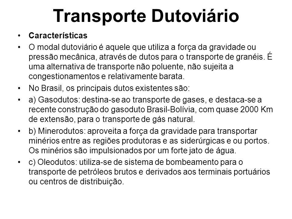 Transporte Dutoviário Características O modal dutoviário é aquele que utiliza a força da gravidade ou pressão mecânica, através de dutos para o transporte de granéis.