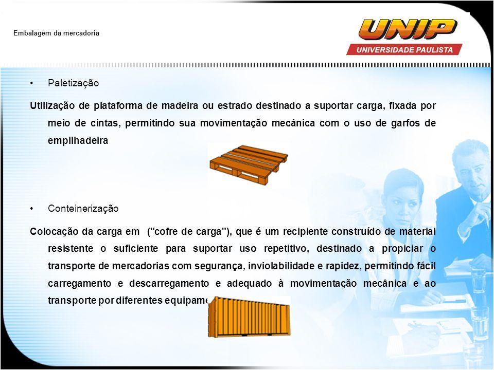 Embalagem da mercadoria Paletização Utilização de plataforma de madeira ou estrado destinado a suportar carga, fixada por meio de cintas, permitindo s