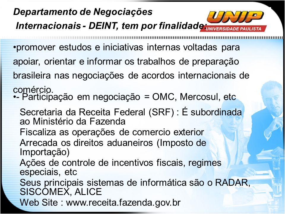 Departamento de Negociações Internacionais - DEINT, tem por finalidade: promover estudos e iniciativas internas voltadas para apoiar, orientar e infor