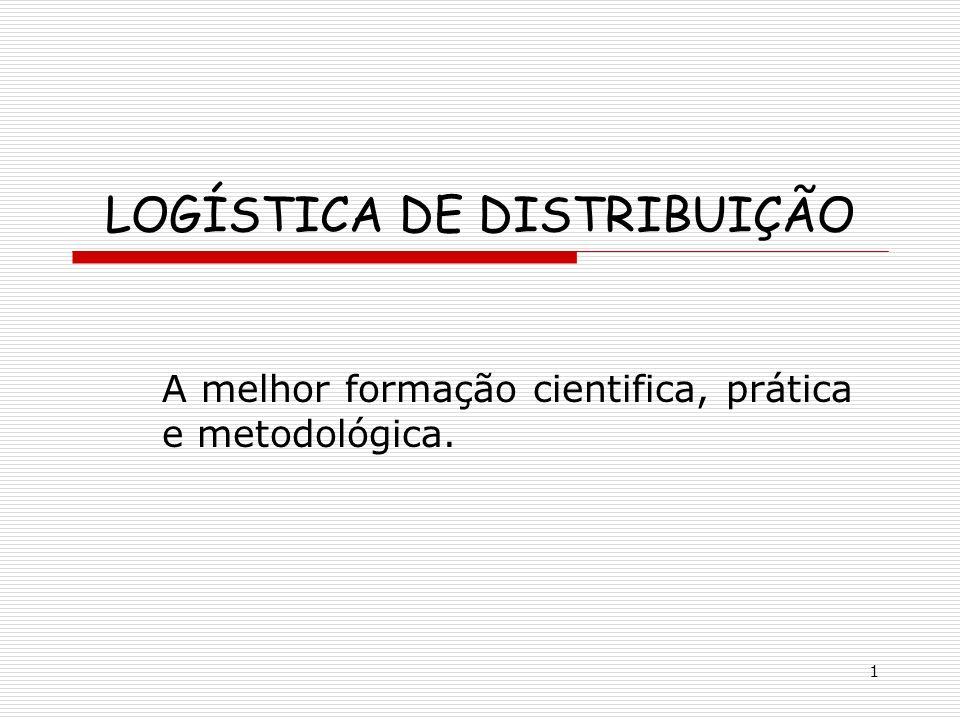 1 LOGÍSTICA DE DISTRIBUIÇÃO A melhor formação cientifica, prática e metodológica.