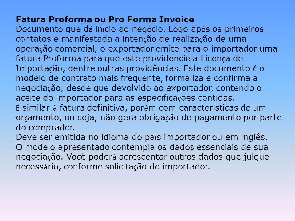Fatura Proforma ou Pro Forma Invoice Documento que d á in í cio ao neg ó cio. Logo ap ó s os primeiros contatos e manifestada a inten ç ão de realiza