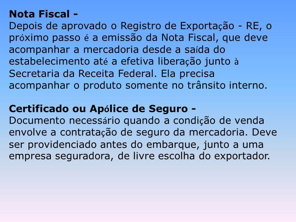 Nota Fiscal - Depois de aprovado o Registro de Exporta ç ão - RE, o pr ó ximo passo é a emissão da Nota Fiscal, que deve acompanhar a mercadoria desde