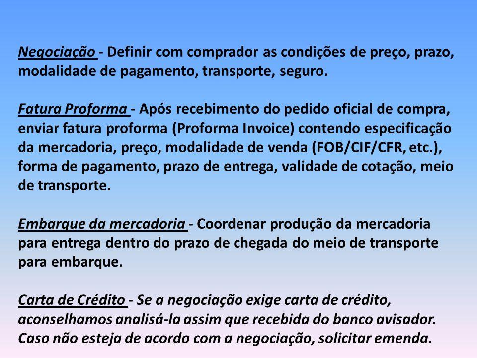 Negociação - Definir com comprador as condições de preço, prazo, modalidade de pagamento, transporte, seguro. Fatura Proforma - Após recebimento do pe