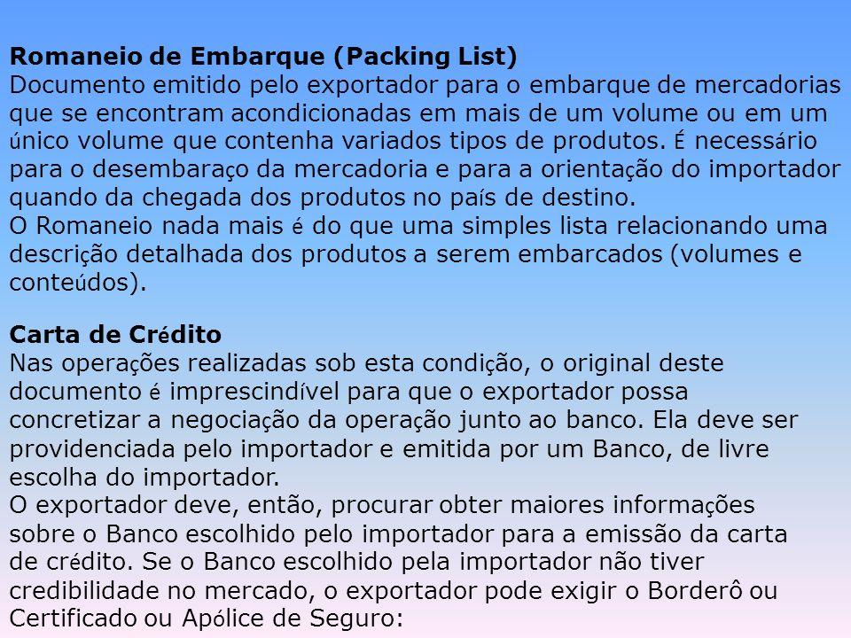 Romaneio de Embarque (Packing List) Documento emitido pelo exportador para o embarque de mercadorias que se encontram acondicionadas em mais de um vol