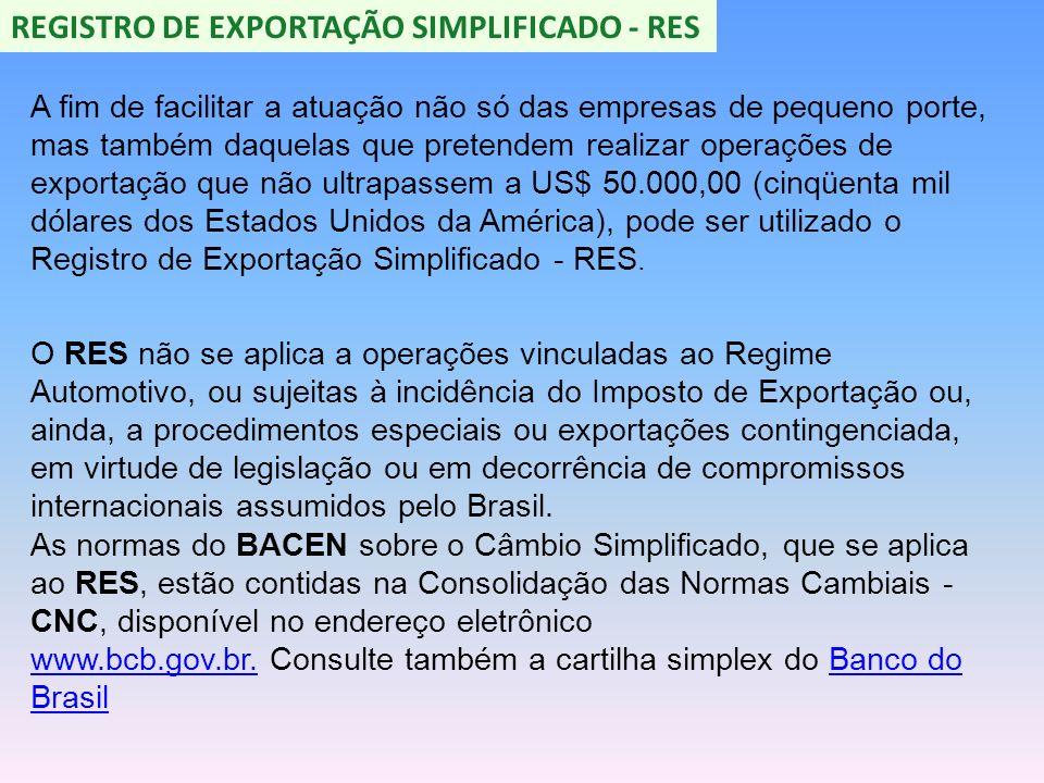 REGISTRO DE EXPORTAÇÃO SIMPLIFICADO - RES A fim de facilitar a atuação não só das empresas de pequeno porte, mas também daquelas que pretendem realiza