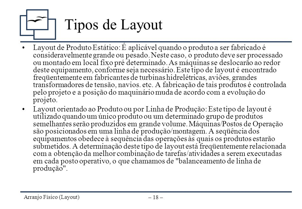 Arranjo Físico (Layout) – 17 – Layout industrial O Layout Industrial está relacionada com o local e arranjo de departamentos, células ou máquinas em u