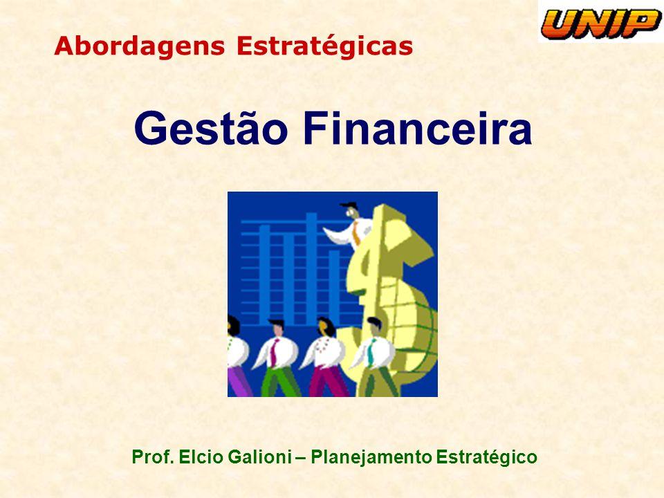 Prof. Elcio Galioni – Planejamento Estratégico Abordagens Estratégicas Gestão Financeira