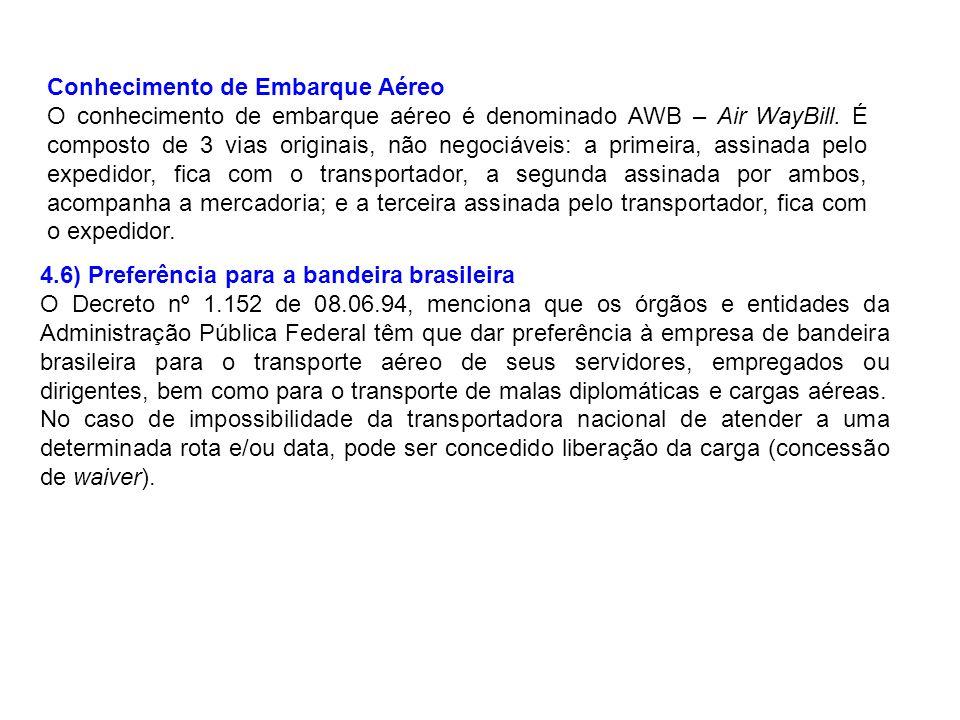4.6) Preferência para a bandeira brasileira O Decreto nº 1.152 de 08.06.94, menciona que os órgãos e entidades da Administração Pública Federal têm qu