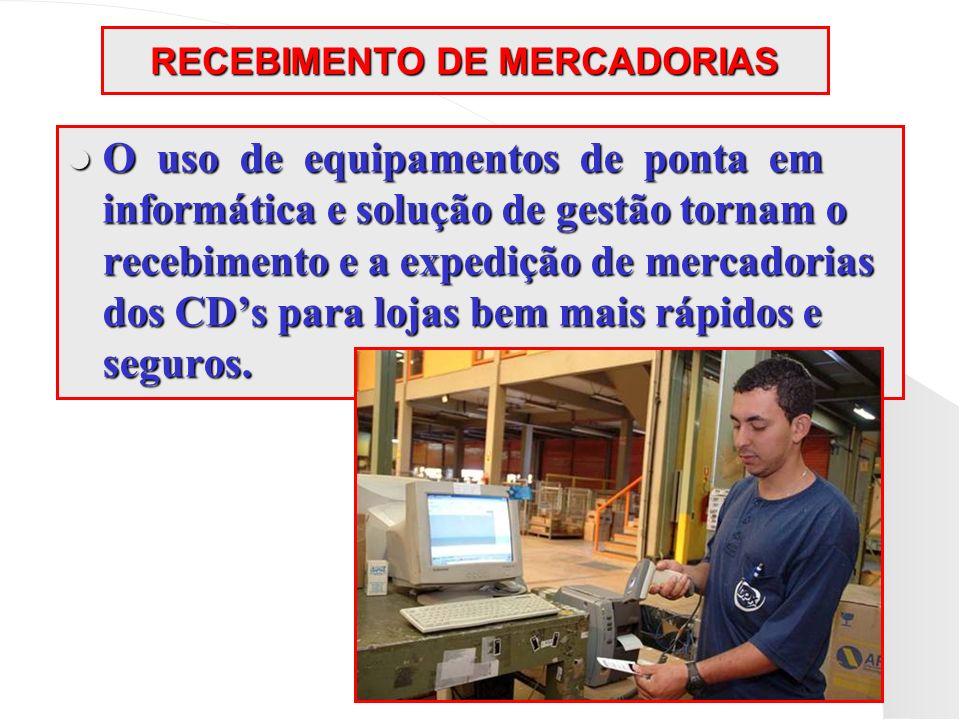 RECEBIMENTO DE MERCADORIAS O uso de equipamentos de ponta em informática e solução de gestão tornam o recebimento e a expedição de mercadorias dos CDs
