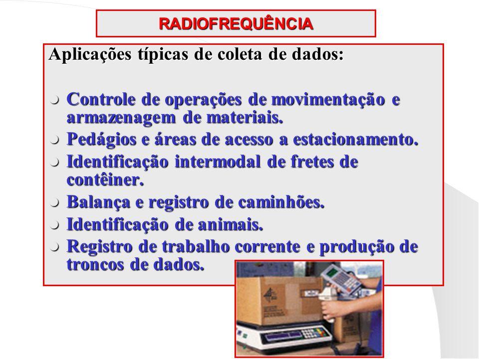 RADIOFREQUÊNCIA Aplicações típicas de coleta de dados: Controle de operações de movimentação e armazenagem de materiais. Controle de operações de movi