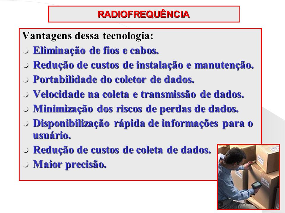 RADIOFREQUÊNCIA Vantagens dessa tecnologia: Eliminação de fios e cabos. Eliminação de fios e cabos. Redução de custos de instalação e manutenção. Redu