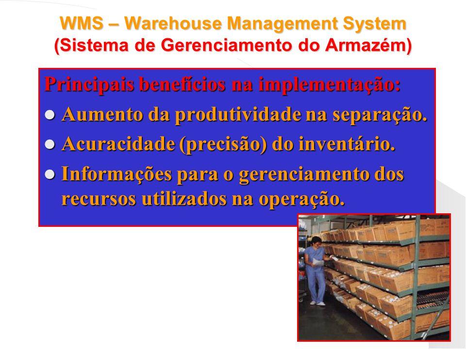 WMS – Warehouse Management System (Sistema de Gerenciamento do Armazém) Principais benefícios na implementação: Aumento da produtividade na separação.