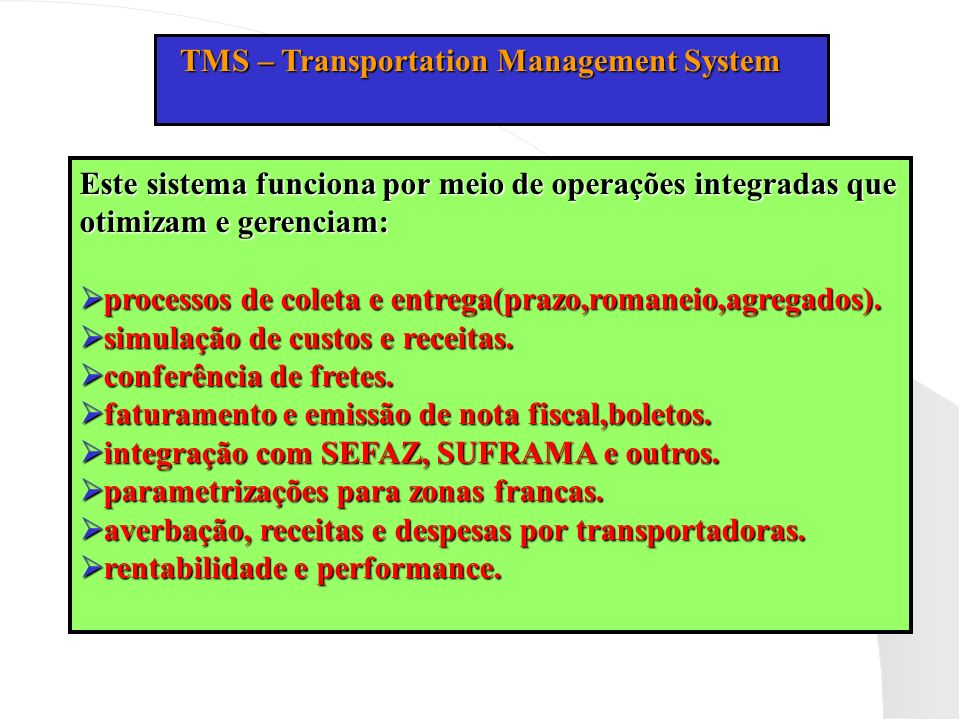 TMS – Transportation Management System TMS – Transportation Management System Este sistema funciona por meio de operações integradas que otimizam e ge