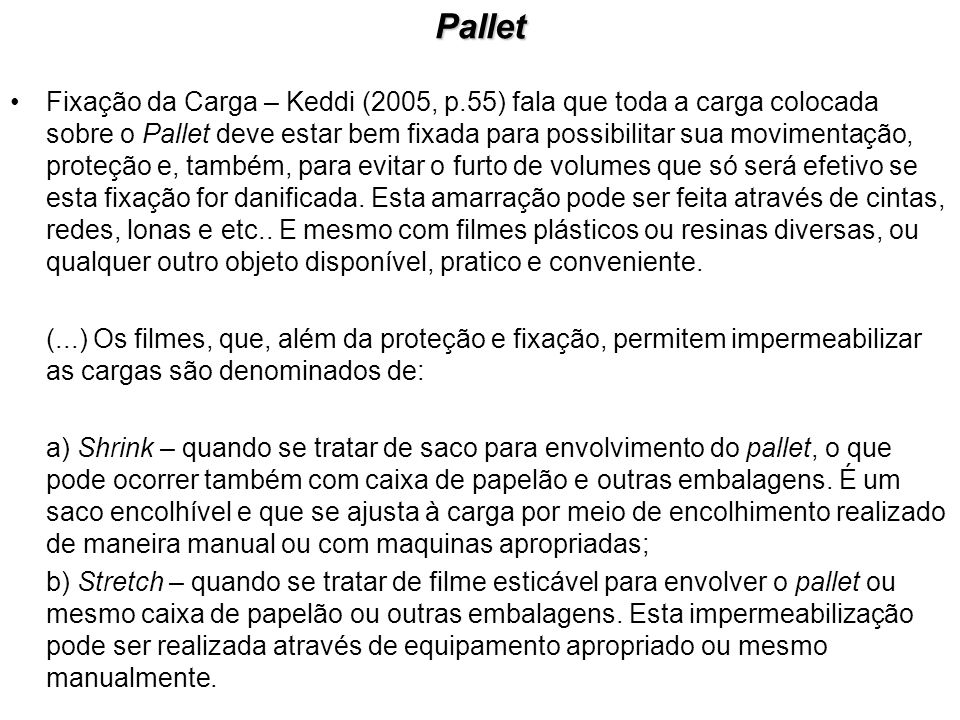 Pallet Fixação da Carga – Keddi (2005, p.55) fala que toda a carga colocada sobre o Pallet deve estar bem fixada para possibilitar sua movimentação, p