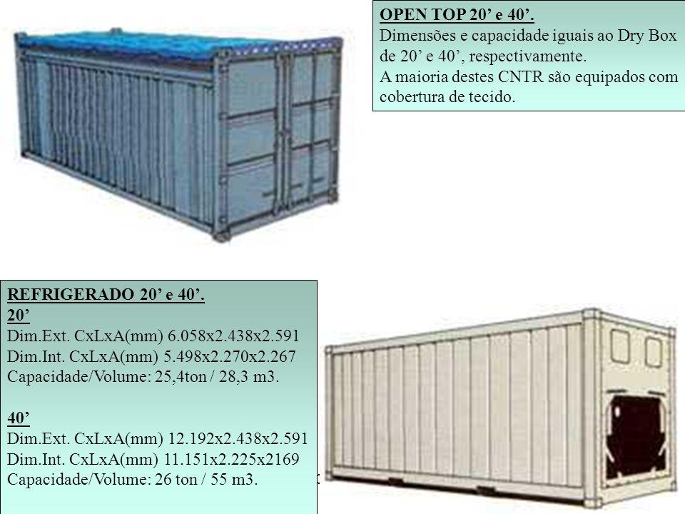 PROF. MÁRCIO LUIZ MARIETTO OPEN TOP 20 e 40. Dimensões e capacidade iguais ao Dry Box de 20 e 40, respectivamente. A maioria destes CNTR são equipados