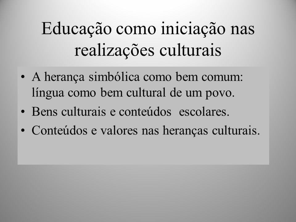 Educação como iniciação nas realizações culturais A herança simbólica como bem comum: língua como bem cultural de um povo.