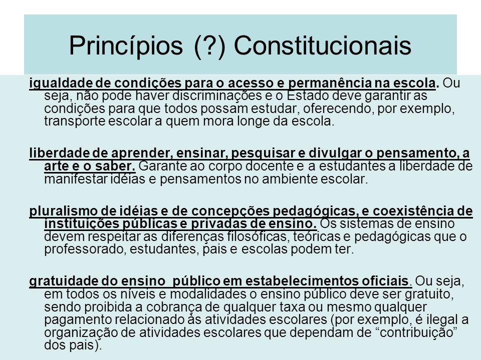 Princípios (?) Constitucionais igualdade de condições para o acesso e permanência na escola. Ou seja, não pode haver discriminações e o Estado deve ga